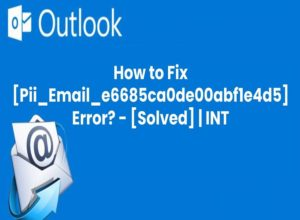 How To Fix [Pii_email_e6685ca0de00abf1e4d5] Error Code in Outlook Mail