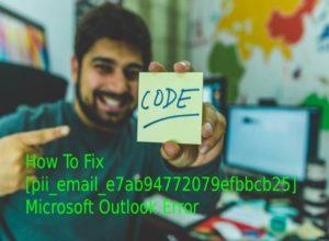 How to Fix the [pii_email_e7ab94772079efbbcb25] Error Code