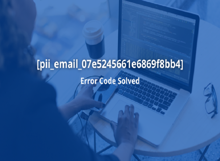 [pii_email_07e5245661e6869f8bb4]: How to Fix this Error in 10 Minutes